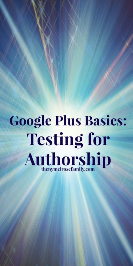 Google Plus Basics: Testing for Authorship ~ and making sure that you get credit...