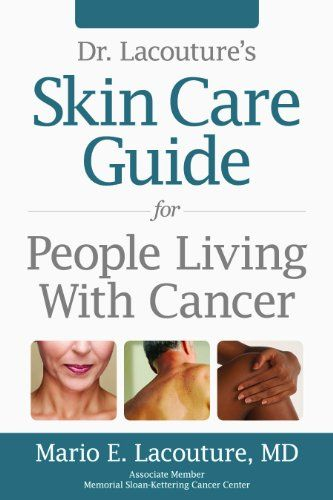 Dr Lacouture S Skin Care Guide For People Living With Cancer Mario E Lacouture Cornelia Dean Steven T Rosen 97806 Skin Care Guide Cancer Books Skin Care