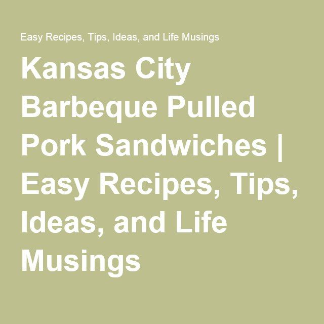 Kansas City Barbeque Pulled Pork Sandwiches | Easy Recipes, Tips, Ideas, and Life Musings