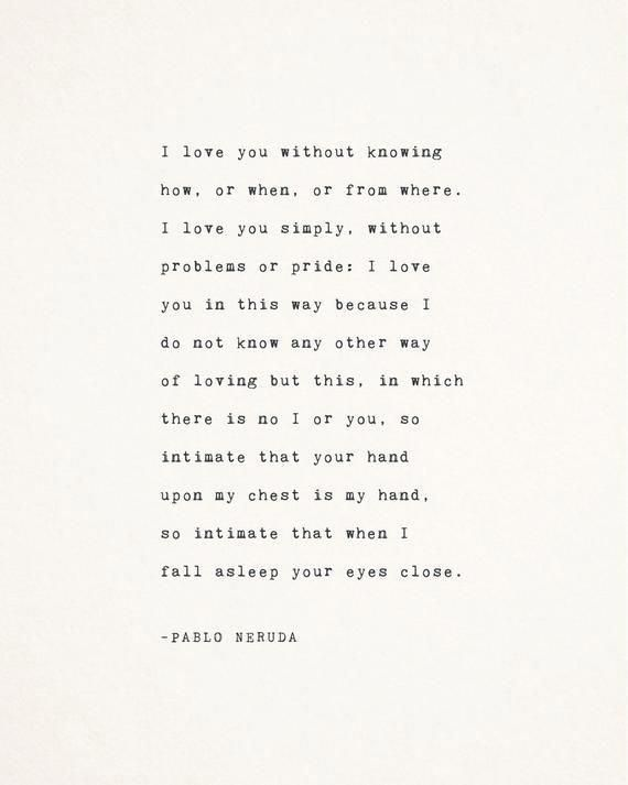 Pablo Neruda love poetry, i love you without knowi