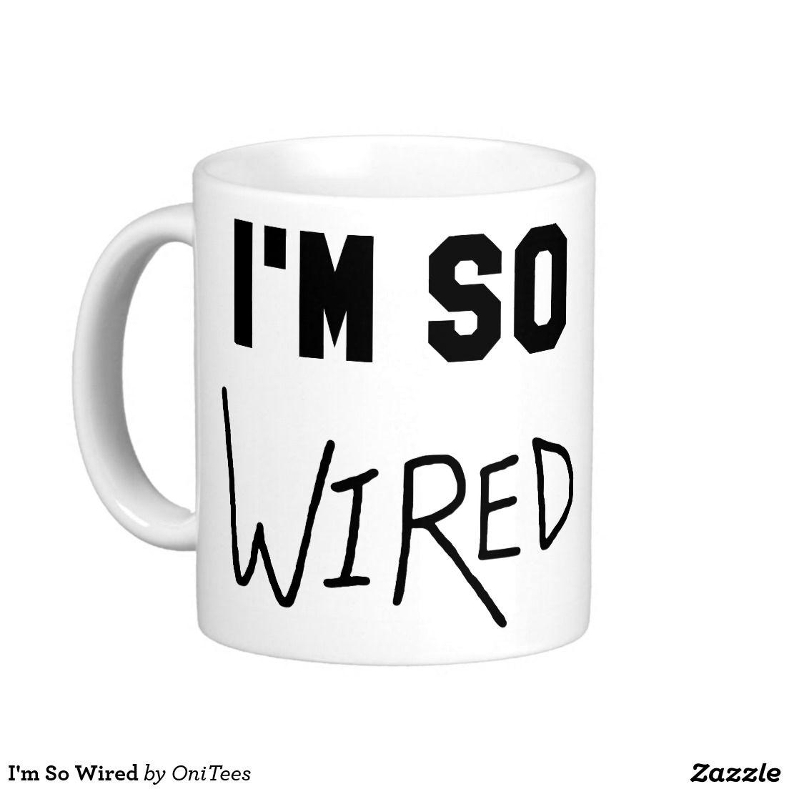I\'m So Wired Coffee Mug | Coffee and Texts