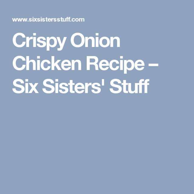 Crispy Onion Chicken Recipe Six Sisters Stuff Roasted Carrots Recipe Caesar Chicken Onion Chicken