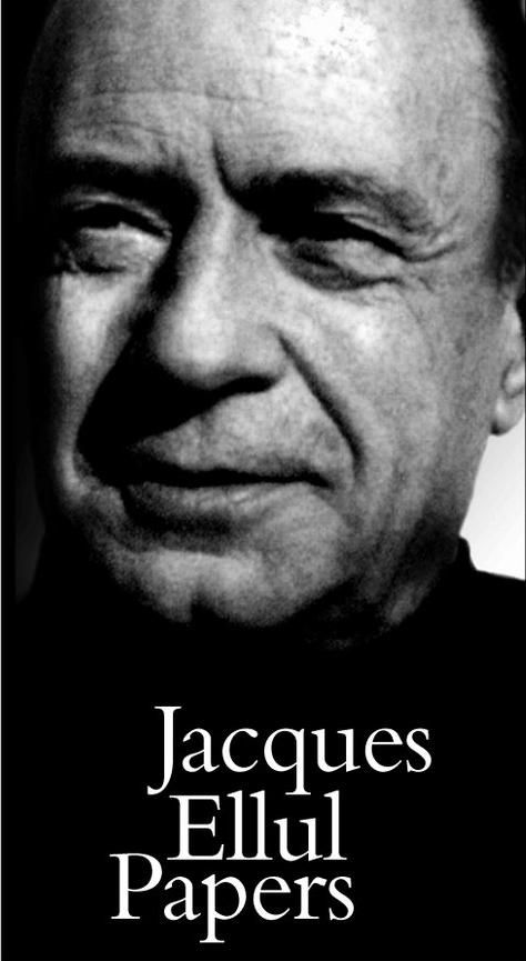 Jacques Ellul A French Philosopher Law Professor Sociologist Lay Theologian Christian Anarchist A Wonderful Chr Christian Writers Theologian Sociologist