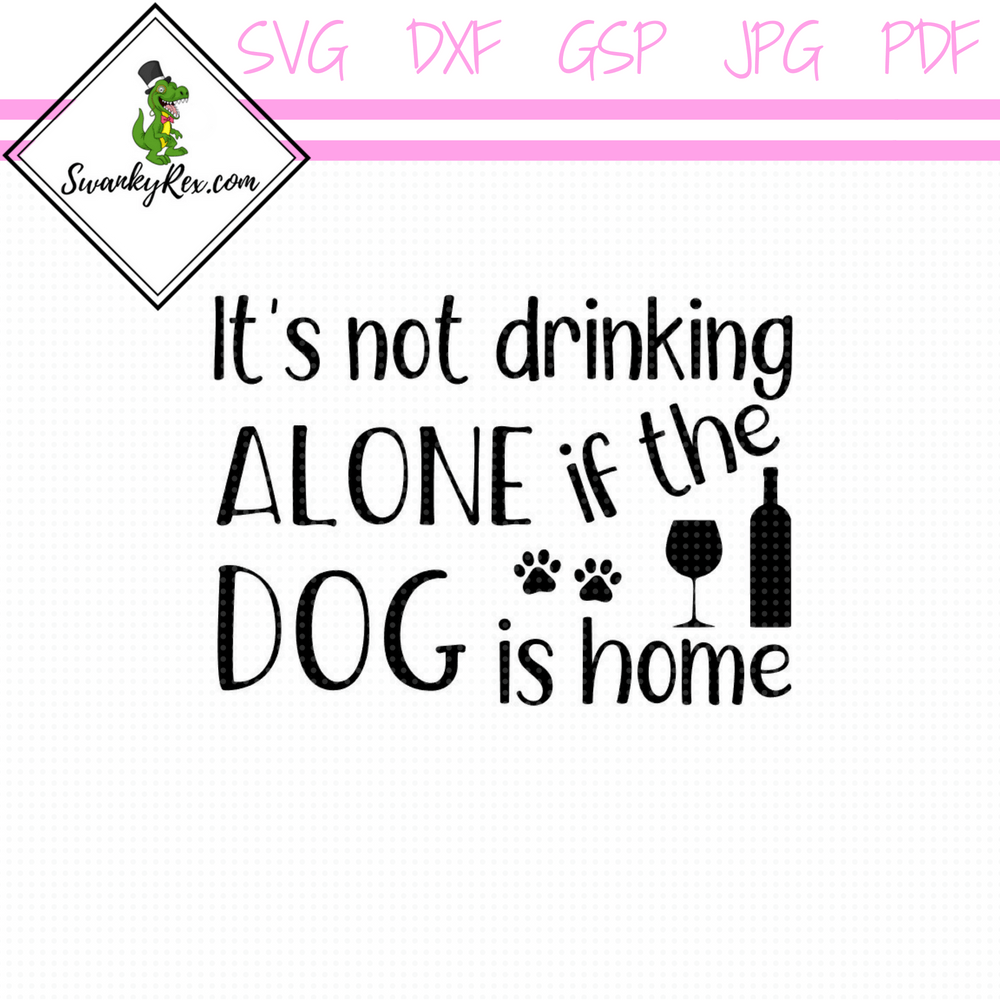 You/'re Not Drinking Alone If Your Dog Is At Home Art Print