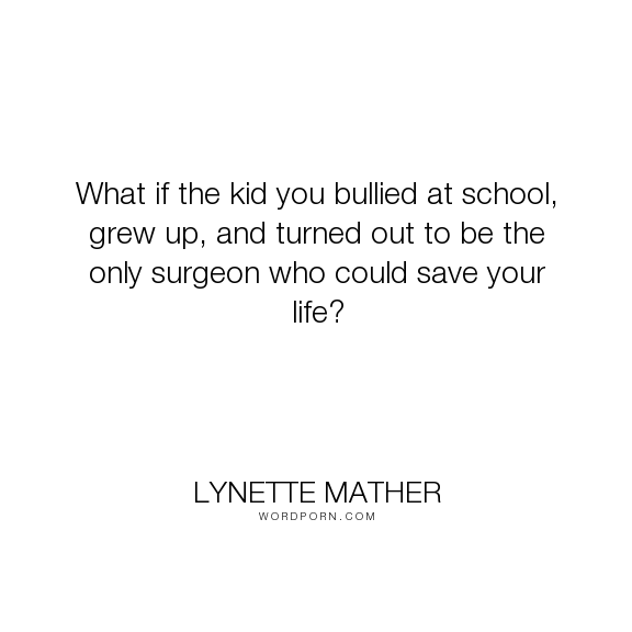 "Famous Bullying Quotes: ""What If The Kid You Bullied At School"