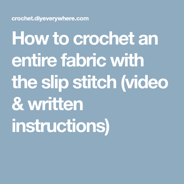 How To Crochet An Entire Fabric With The Slip Stitch Video