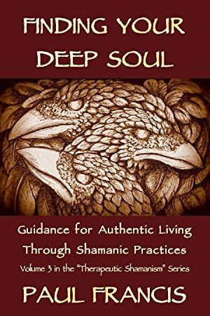 EPub Finding Your Deep Soul Guidance for Authentic Living Through Shamanic Practices Therapeutic S
