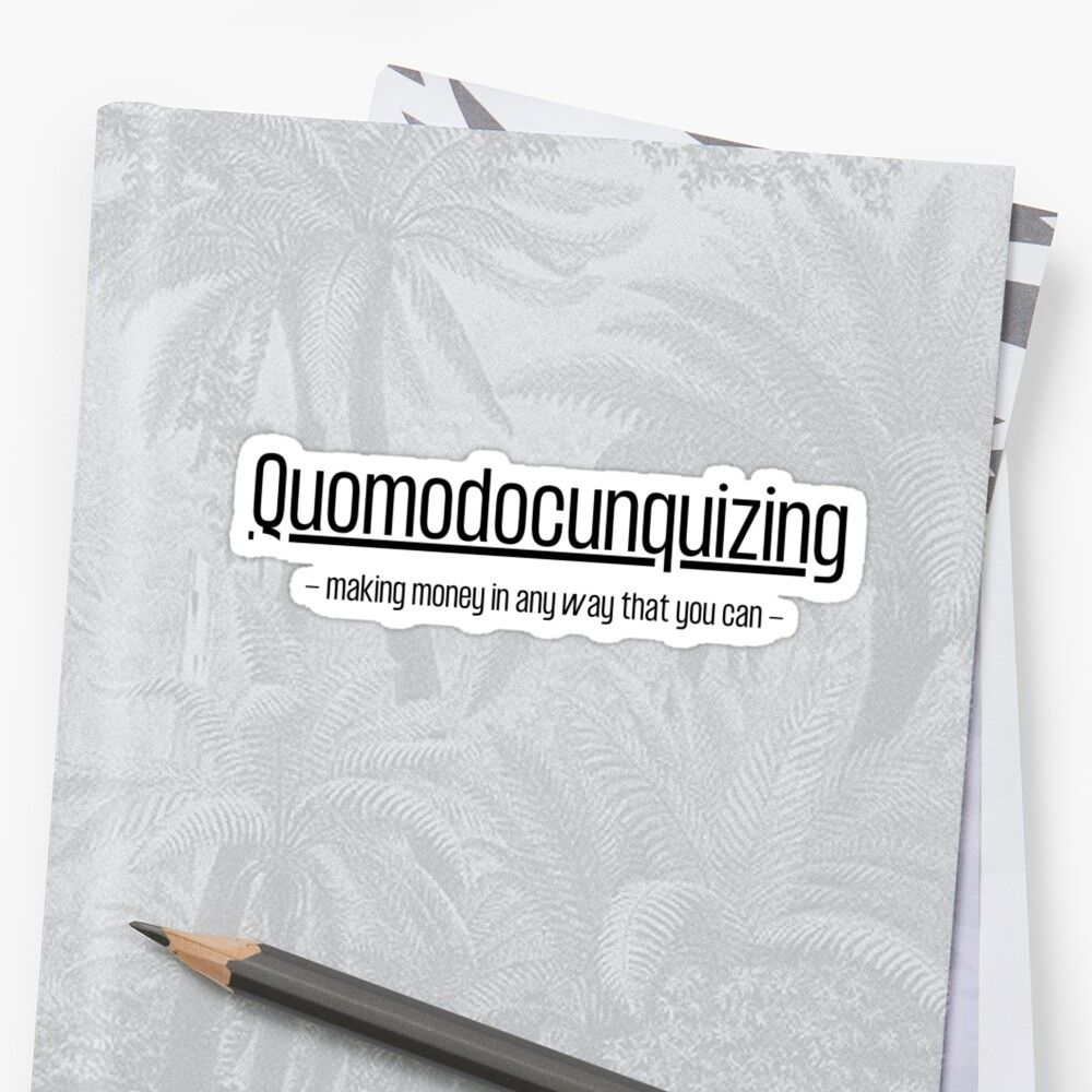 'Quomodocunquizing - making money in any way that you can ...