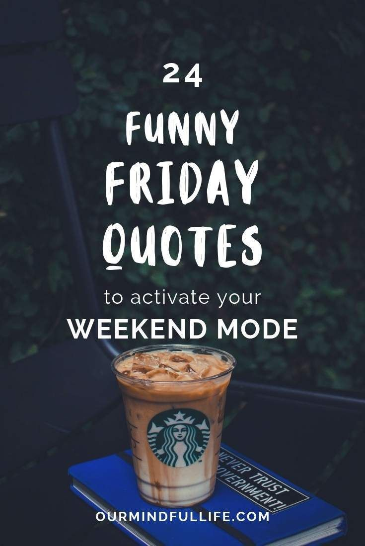 24 Funny Happy Friday Quotes To Activate Your Weekend Mode- OurMindfulLife.com /…