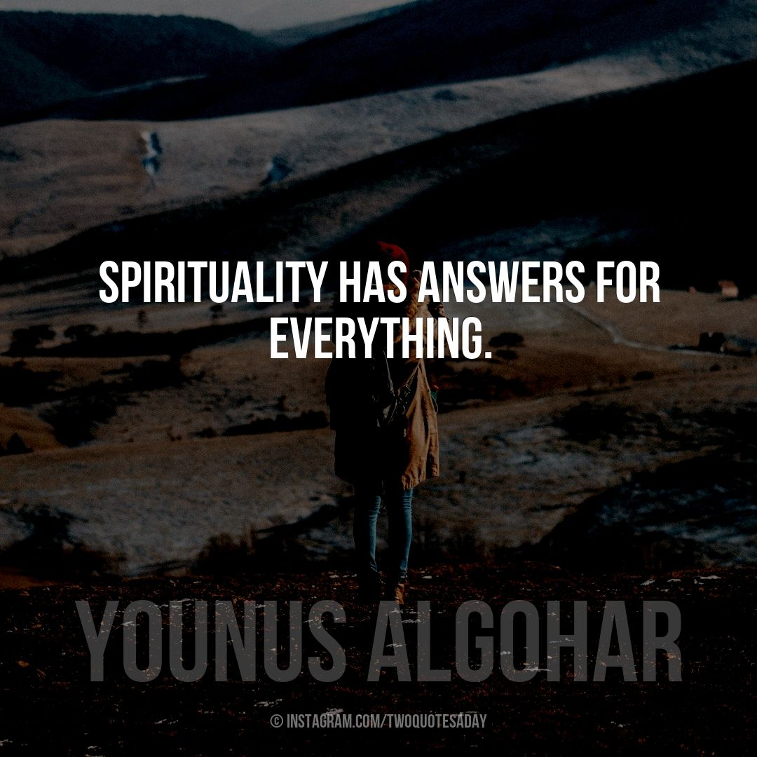 Spirituality Has Answers For Everything.