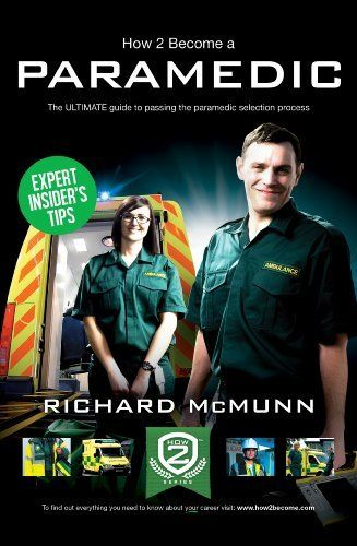 How To Become A Paramedic 2014 Version The Ultimate Guide To Passing The Paramedic Emergency Care Assistant Selection P Paramedic Emergency Care How To Become