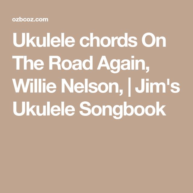 Ukulele Chords On The Road Again Willie Nelson Jims Ukulele