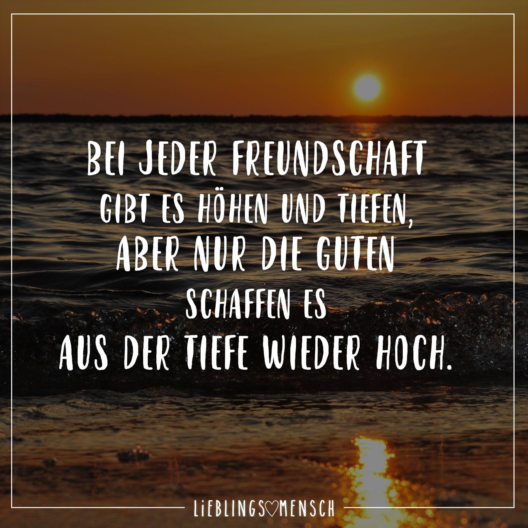 Bei jeder Freundschaft gibt es Hoehen und Tiefen, aber nur ...