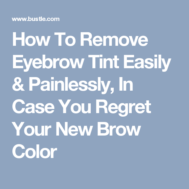 How To Remove Eyebrow Tint Easily Painlessly In Case You Regret