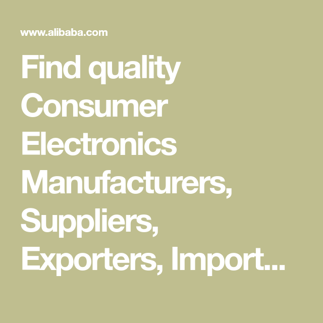 Find quality Consumer Electronics Manufacturers, Suppliers