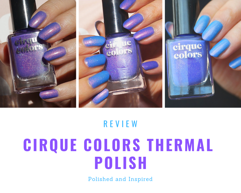 Review Cirque Colors Thermal Polish Colour Changing Polish Thermal Polish Polish Thermal Nail Polish