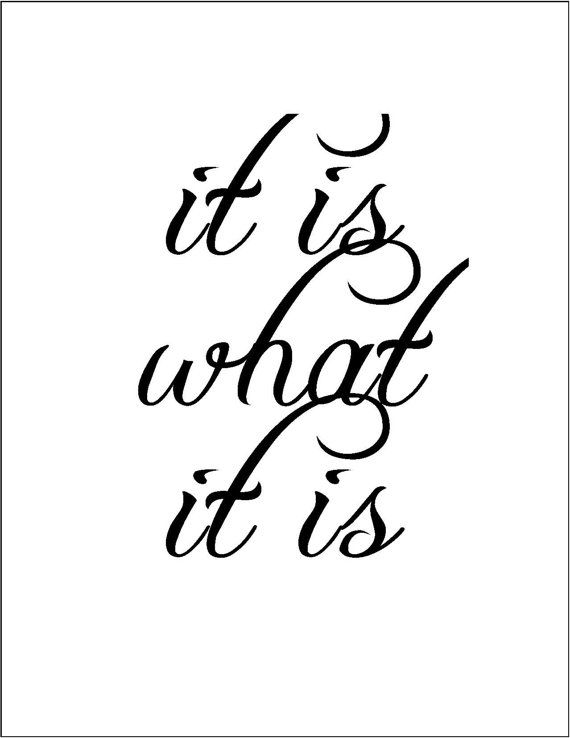 It Is What It Is Life Wisdom Quote By Jenniferdaredesigns On Etsy