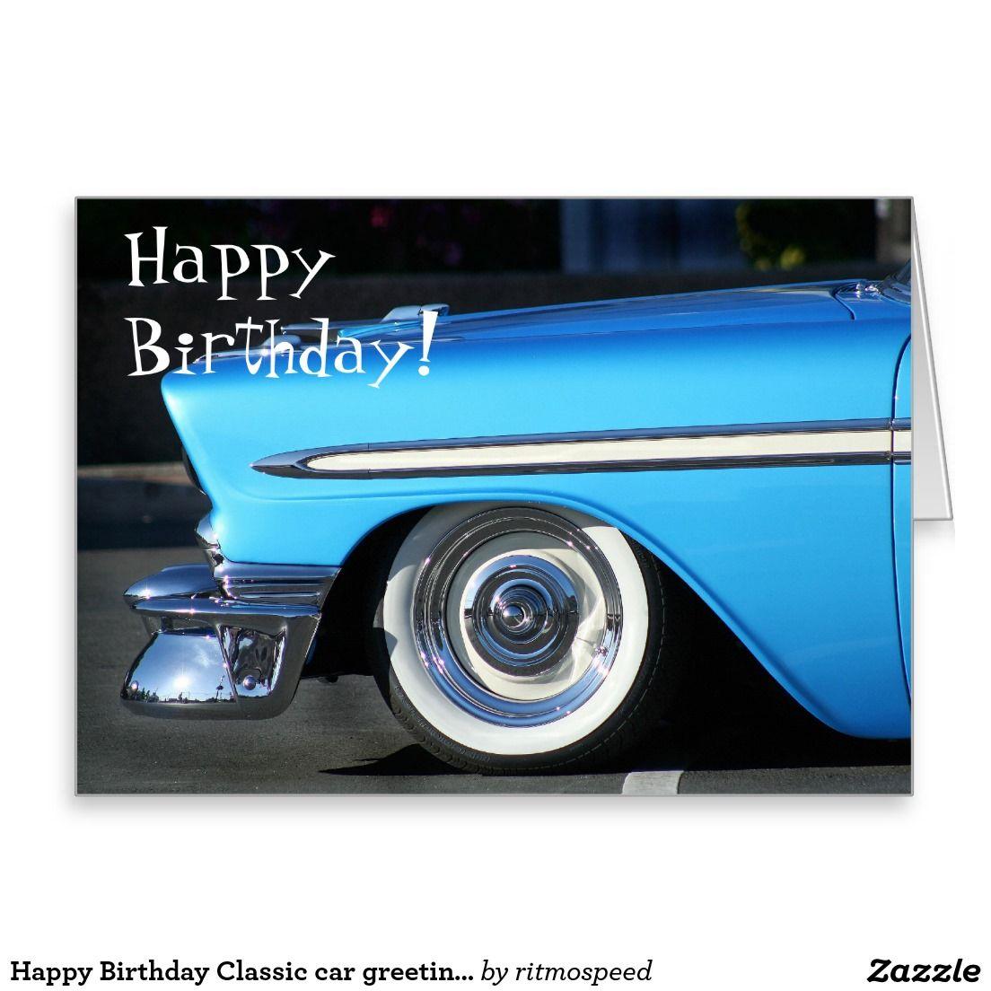Happy Birthday Classic Car Greeting Card Happy Birthday To You