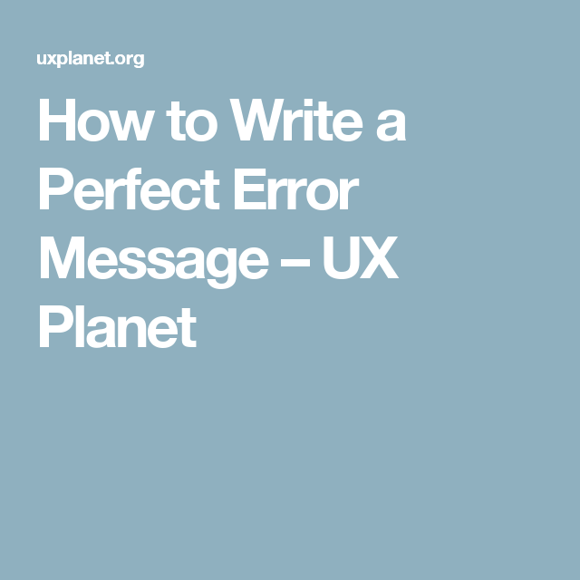How to Write a Perfect Error Message – UX Planet | Programming ...