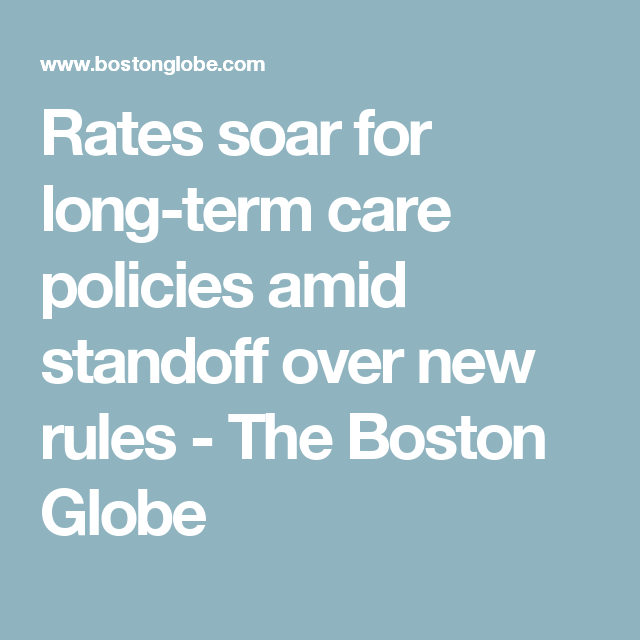Rates soar for long-term care policies amid standoff over new rules - The Boston Globe