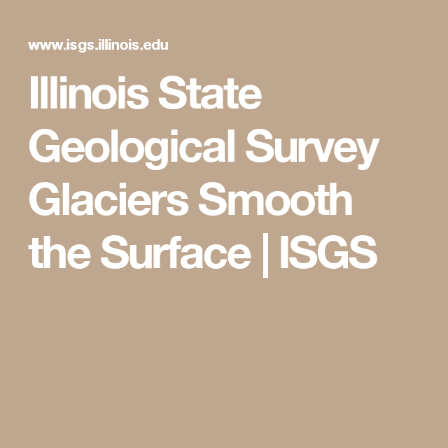 Illinois State Geological Survey Glaciers Smooth The Surface - Illinois state geological survey