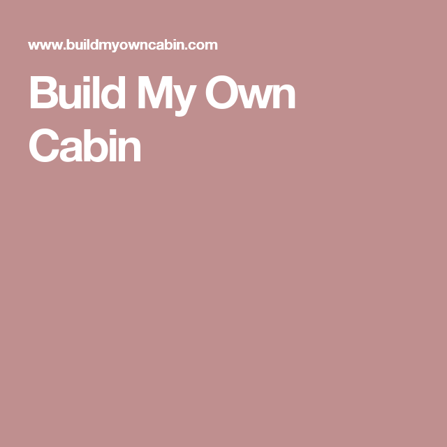 Build My Own Cabin
