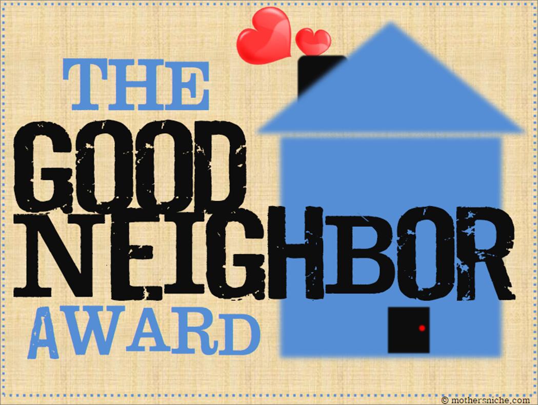 The Good Neighbor Award Printable Mother S Niche Neighbor Quotes Good Neighbor Happy Birthday Neighbor