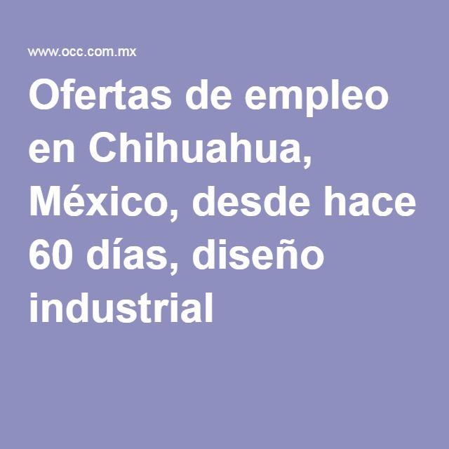 Ofertas de empleo en Chihuahua, México, desde hace 60 días, diseño industrial