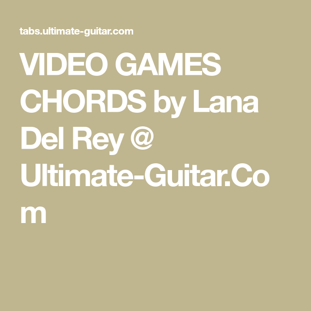 Video Games Chords By Lana Del Rey Ultimate Guitar Guitar