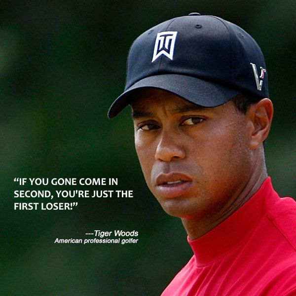 Inspirationalquote If You Gone Come In Second You Re Just The First Loser Tigerwoods Golf Inspiration Quotes Golf Quotes Into The Woods Quotes