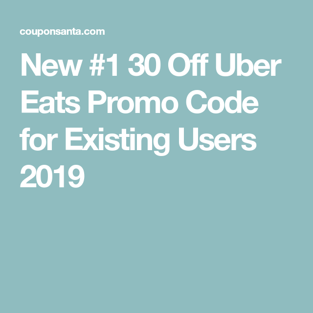 New #1 30 Off Uber Eats Promo Code for Existing Users 2019