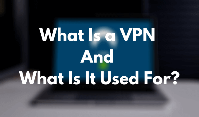 6fc4613d488efbc4642509d7d4668789 - What Is A Vpn And What Is It Used For