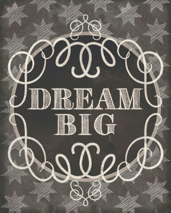Dream big!!! ♥
