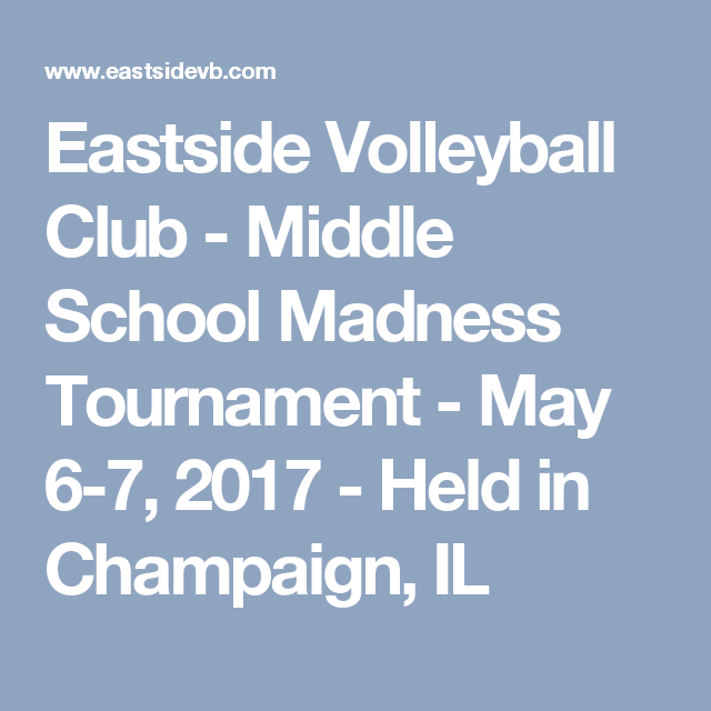 Eastside Volleyball Club Middle School Madness Tournament May 6 7 2017 Held In Champaign Il Volleyball Clubs Champaign Middle School