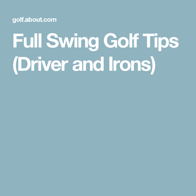 Full Swing Golf Tips (Driver and Irons)