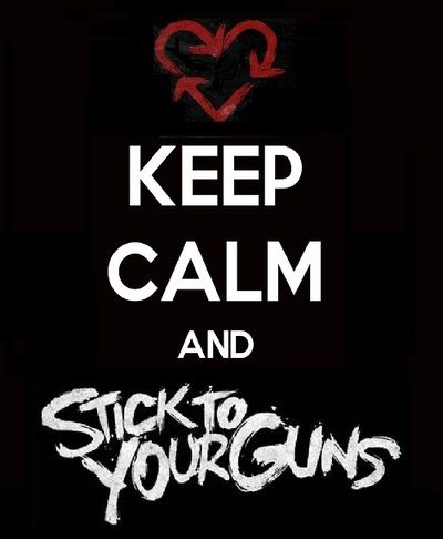 Keep Calm And Stick To Your Guns Band Quote Pinterest Guns