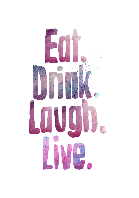 eat.drink.laugh.live  #typography #typo #design #quote #illustration #graphic #art #saying #handwriting #words www.onegirlshow.de