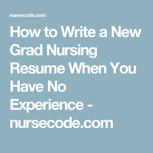 How To Write A New Grad Nursing Resume When You Have No Experience