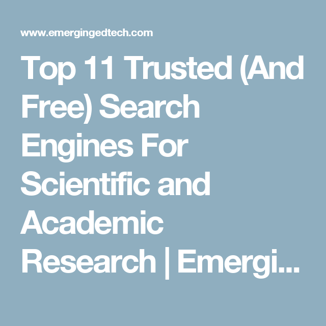 Top 11 Trusted And Free Search Engines For Scientific And Academic Research Emerging Education Tech Academic Research Educational Technology Library Skills