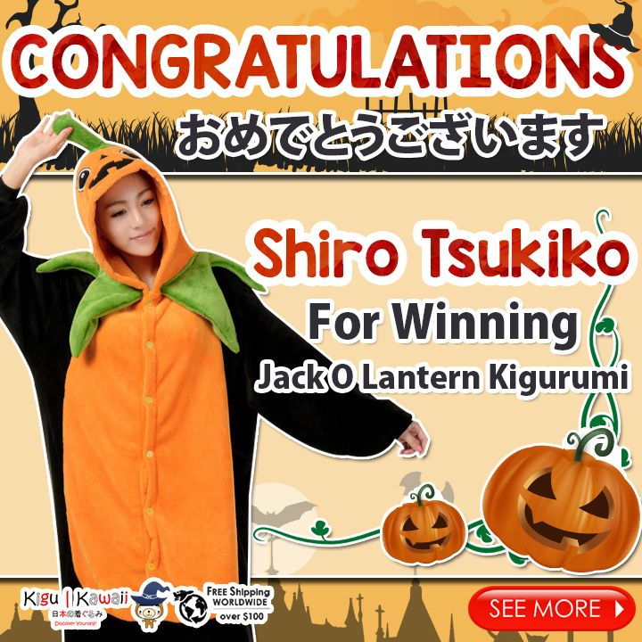 Our lucky Kigu Kawaii Halloween Kigurumi Giveaway winner is finally here! (^O^) ♥ ♥ ♥  Congratulations to Shiro Tsukiko for winning a Kawaii~ Jack 'O Lantern Kigurumi! Please kindly message us on support@kigukawaii.com on how to claim your prize.  Our endless thank you to everyone who supported our giveaway! With so much gratitude, we would like to give everyone who participated the contest a discount code! ♥  Here's your 10% discount kigu kawaii lovers!  Coupon code: LoveKiguKawaii