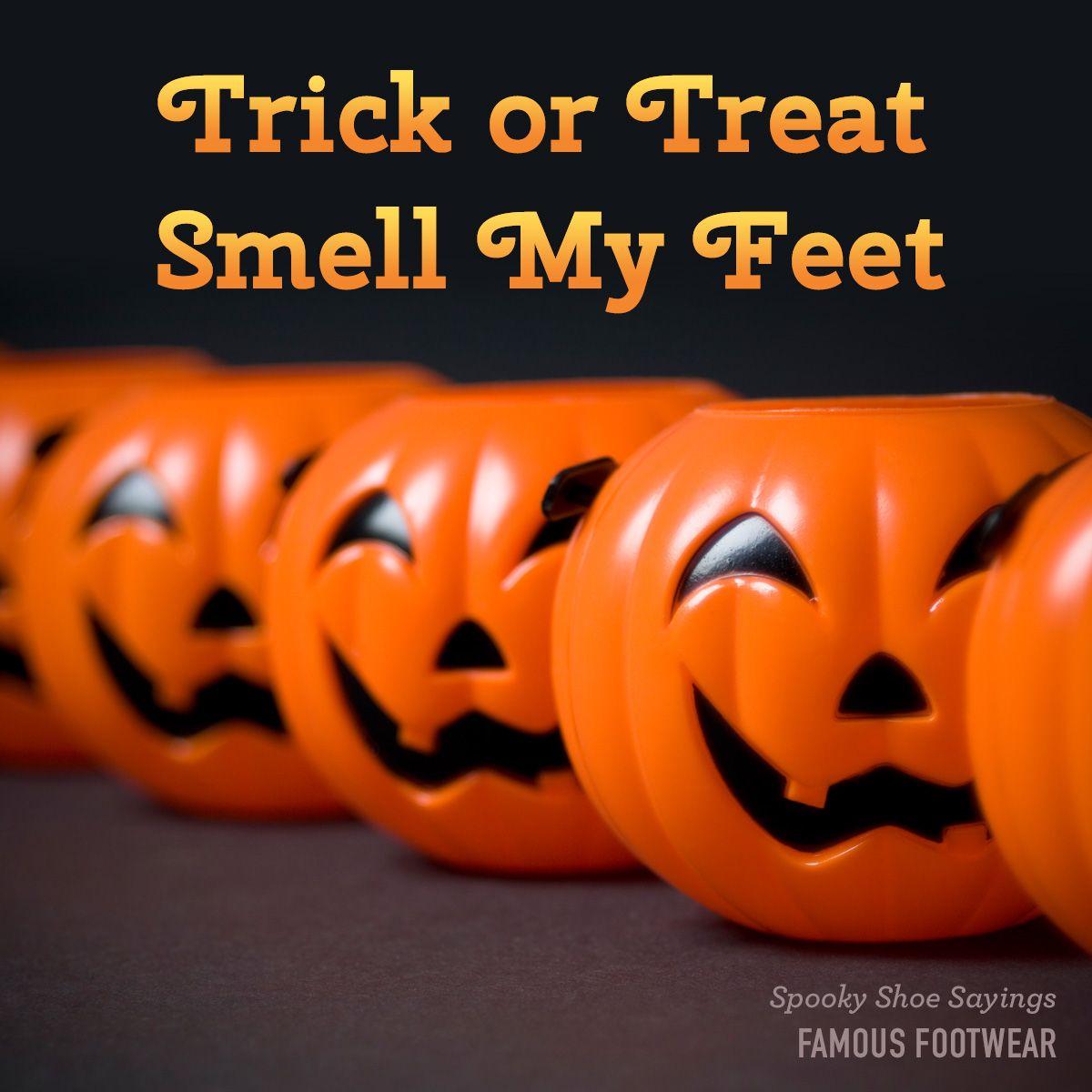 Trick Or Treat Smell My Feet Halloween Happy Halloween Pictures Halloween Trick Or Treat Halloween Hacks