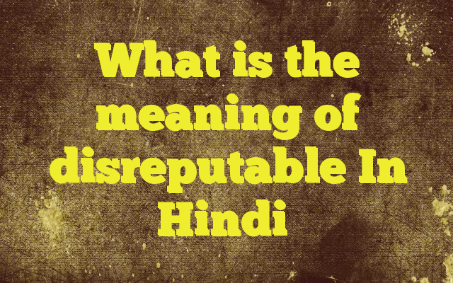 Charming What Is The Meaning Of Disreputable In Hindi Meaning Of Disreputable In  Hindi SYNONYMS AND OTHER