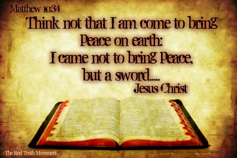 """Matthew 10:34 """"Do not think that I have come to bring peace to the ..."""