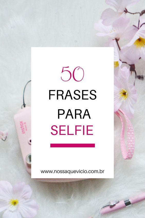 50 Frases Para Selfie Sozinha Frases Frases Para Fotos