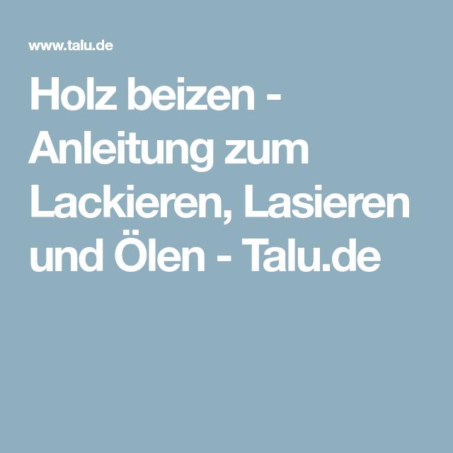 Holz Beizen Anleitung Zum Lackieren Lasieren Und Olen Diy Mobel