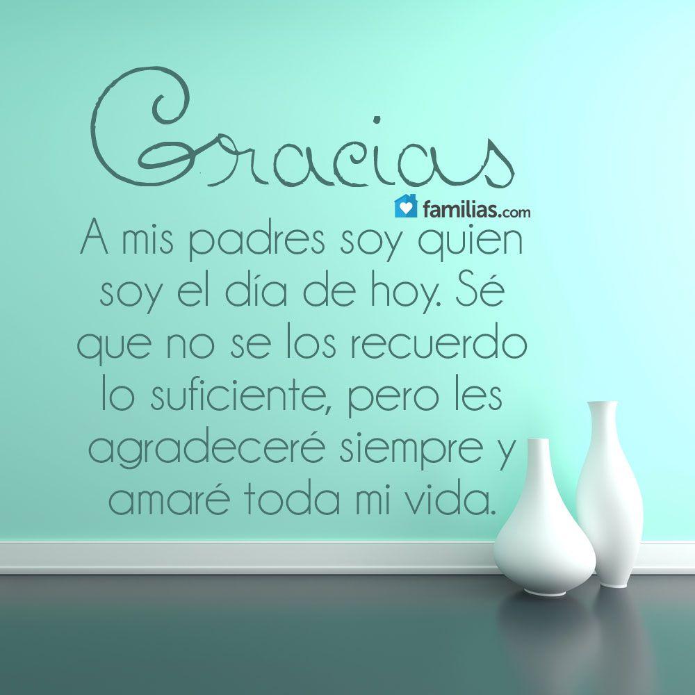 Gracias A Mis Padres Soy Quien Soy Palabras De Agradecimiento Frases De Agradecimiento Agradecimiento A Los Padres