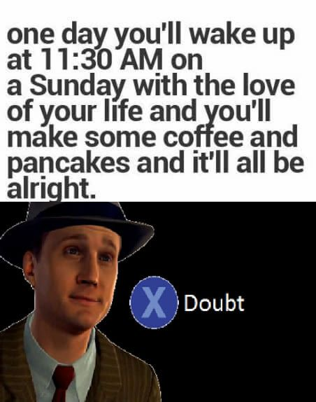 Doubt Love Your Life Memes Funny