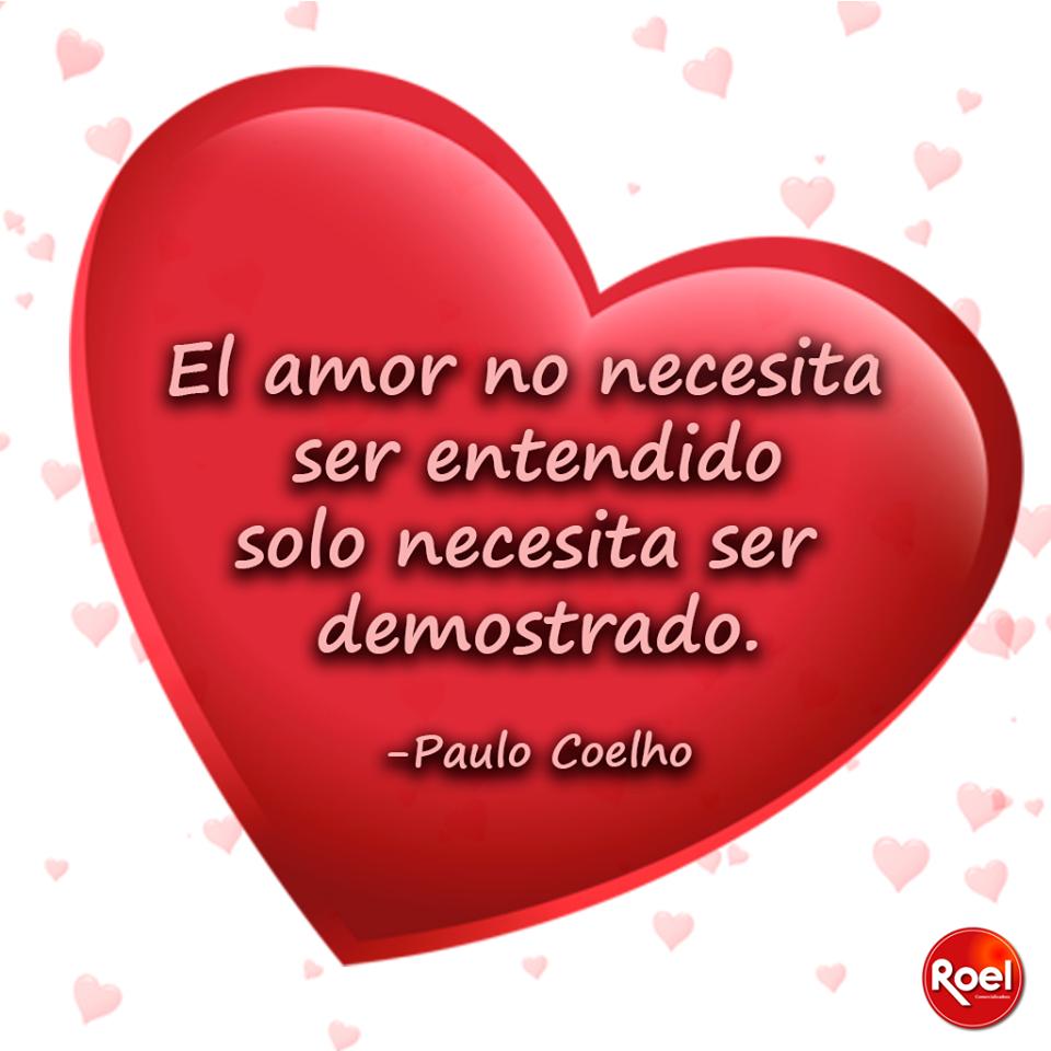 El amor no necesita ser entendido solo necesita ser demostrado paulo Coelho Frasedelda