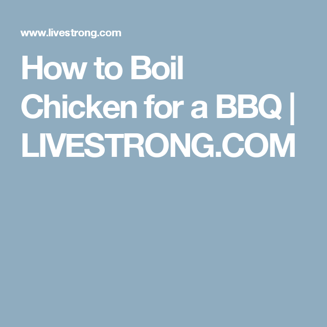 How to Boil Chicken for a BBQ | LIVESTRONG.COM