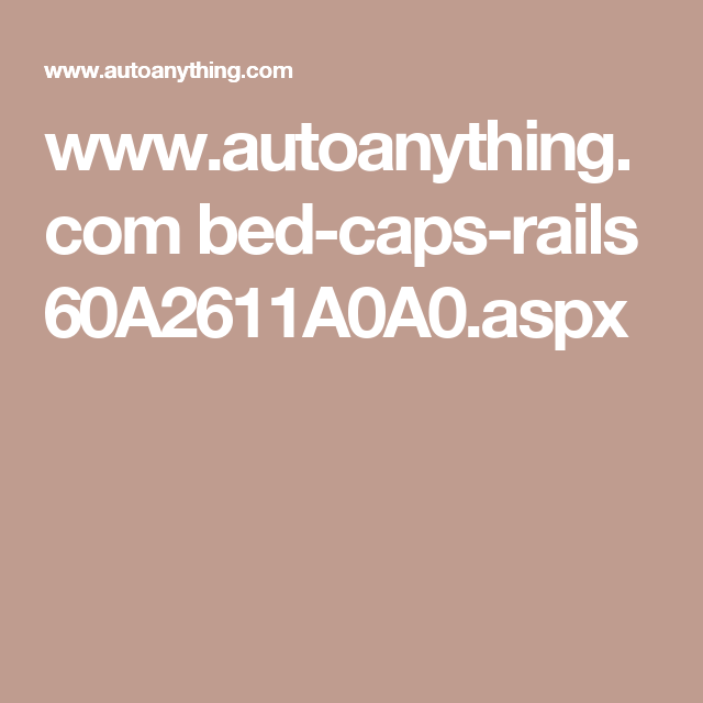 Www.autoanything.com Bed-caps-rails 60A2611A0A0.aspx